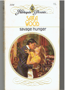 Savage Hunger (Harlequin Presents No. 1134) Paperback – November 1, 1988 by Sara Wood (Author)