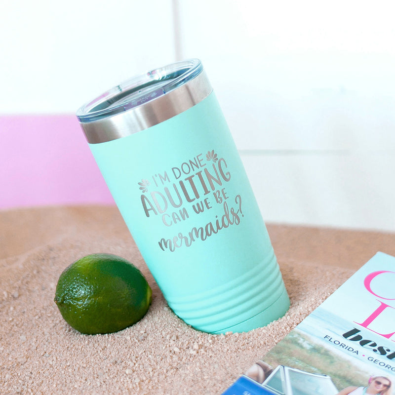 Teal I'm Done Adulting Can We Be Mermaids? 20oz Tumbler