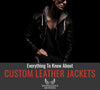 Custom Leather Jackets - Everything You Need To Know Before Purchasing