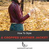 How To Style A Cropped Leather Jacket