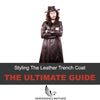 Styling Leather Trench Coat - The Ultimate Guide