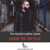 How To Style The Hooded Leather Jacket