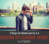 5 Things You Should Look For In A Custom Fit Leather Jacket