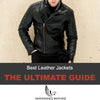 Best Leather Jackets for Men - The Ultimate Guide