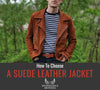 How To Choose A Suede Leather Jacket