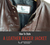 How To Style A Leather Racer Jacket