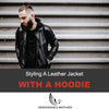 Styling a Leather Jacket With a Hoodie