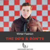 The Do's And Don'ts Of Men's Winter Outfits
