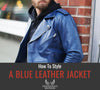 How To Style A Blue Leather Jacket