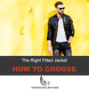 Choosing The Right Fitted Leather Jacket - A Complete Guide