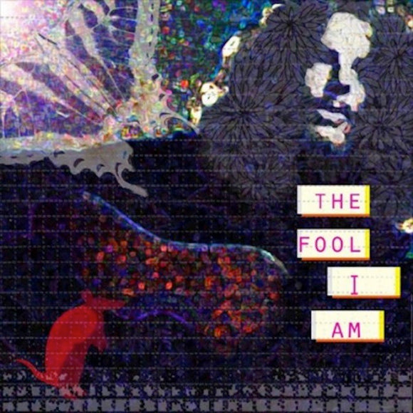 Fool I am - The Fool I Am
