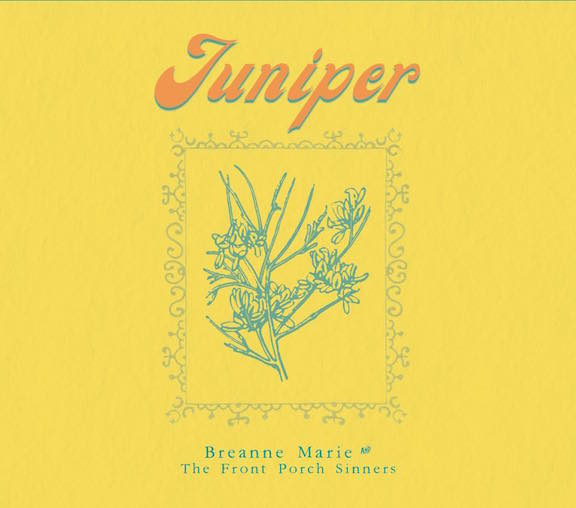 Breanne Marie & The Front Porch Sinners - Juniper