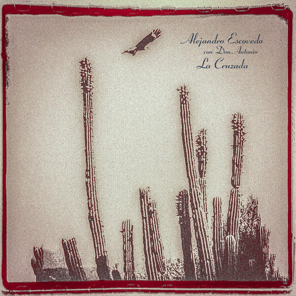 Alejandro Escovedo - The Crossing (La Cruzada)