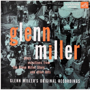 "Glenn Miller And His Orchestra - Glenn Miller Plays Selections From ""The Glenn Miller Story"" And Other Hits"