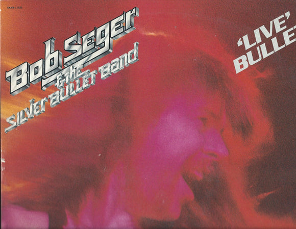 Bob Seger And The Silver Bullet Band - Live Bullet
