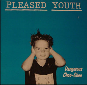 Pleased Youth - Dangerous Choo-Choo