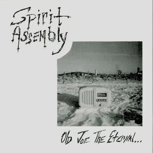 Spirit Assembly - Old Joe The Eternal