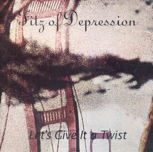 Fitz Of Depression - Let's Give It A Twist
