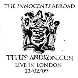 Titus Andronicus - The Innocents Abroad - Titus Andronicus Live In London 23/02/09