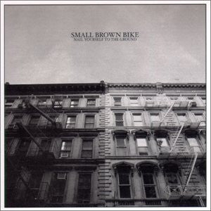 Small Brown Bike - Nail Yourself To The Ground