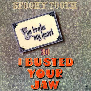 Spooky Tooth - I Busted Your Jaw