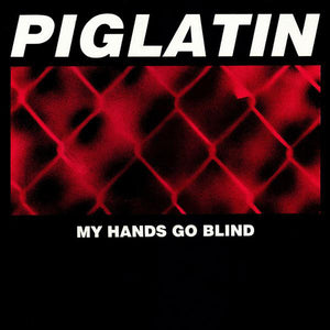 Piglatin - My Hands Go Blind