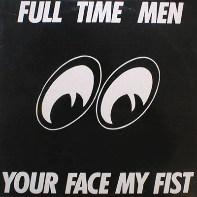 Full Time Men - Your Face My Fist