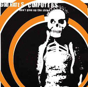 God Hates Computers - Don't Give Up The Ship