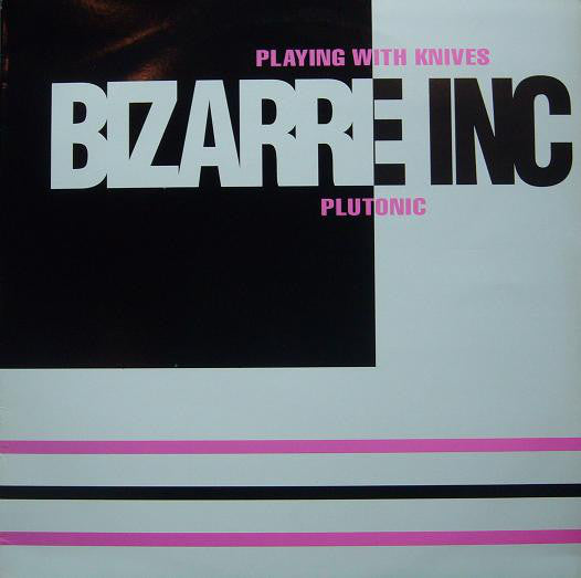 Bizarre Inc - Playing With Knives / Plutonic