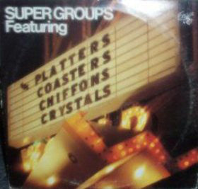 The Platters, The Coasters, The Chiffons, & The Crystals - Super Groups
