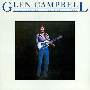 Glen Campbell - Somethin' 'Bout You Baby I Like