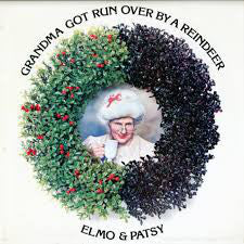 Elmo And Patsy - Grandma Got Run Over By A Reindeer