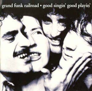 Grand Funk Railroad - Good Singin' Good Playin'
