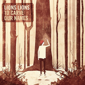 Lions Lions - To Carve Our Names