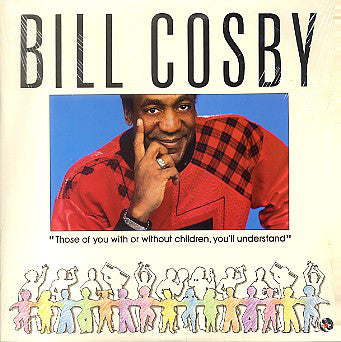 Bill Cosby - Those Of You With Or Without Children, You'll Understand