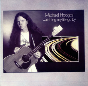 Michael Hedges - Watching My Life Go By