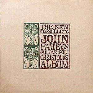 John Fahey - The New Possibility: John Fahey's Guitar Soli Christmas Album
