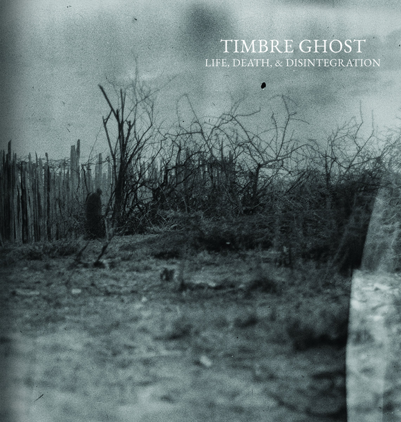 Timbre Ghost - Life, Death, & Disintegration