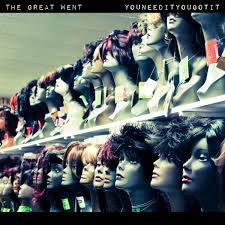 The Great Went - You Need It You Got It