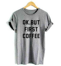 OK BUT FIRST COFFEE T Shirt