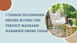 7 THINGS TO CONSIDER BEFORE BUYING THE PERFECT MACRAME HAMMOCK SWING CHAIR
