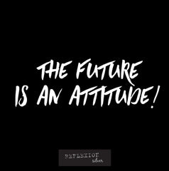 The future is an attitude