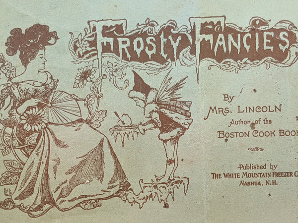 1898 Frosty Fancies Mrs. Lincoln White Mountain Freezer Frozen Ice Cream Recipes
