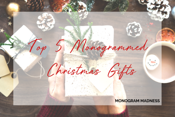 Top 5 Monogrammed Christmas Gifts