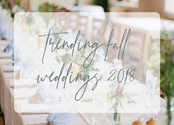 TRENDING FALL WEDDINGS 2018
