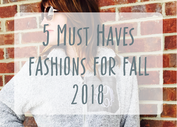 5 MUST HAVES FASHIONS FOR FALL 2018
