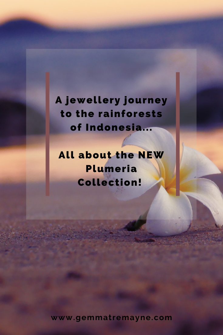 A jewellery Journey to the Rainforests of Indonesia...All about the new Plumeria Collection!