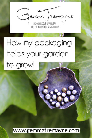 How my packaging helps your garden to grow. Blog post by Gemma Tremayne Jewellery