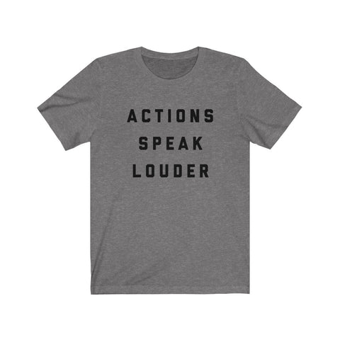 Actions Speak Louder Tee