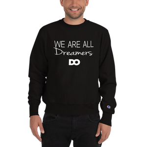 We All Are Dreamers Champion Sweatshirt